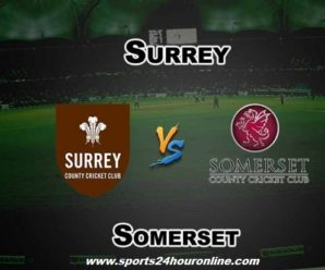 Sur vs Som Live Streaming South Group T20 Blast 2018 – Surrey vs Somerset