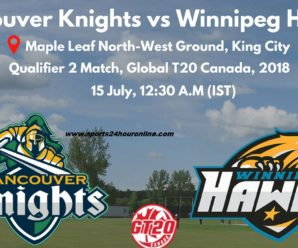 VCK vs WPH Live Streaming Qualifier 2 – Global T20 Canada 2018