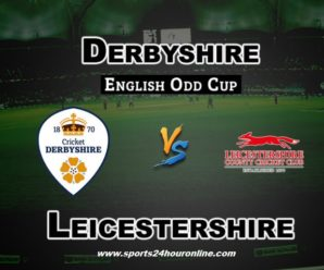 Derby vs LEIC Live Streaming North Group T20 Blast 2018 – Derbyshire vs Leicestershire