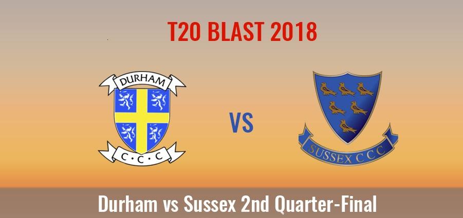 Durham vs Sussex Live Streaming 2nd Quarter Final of T20 Blast 2018