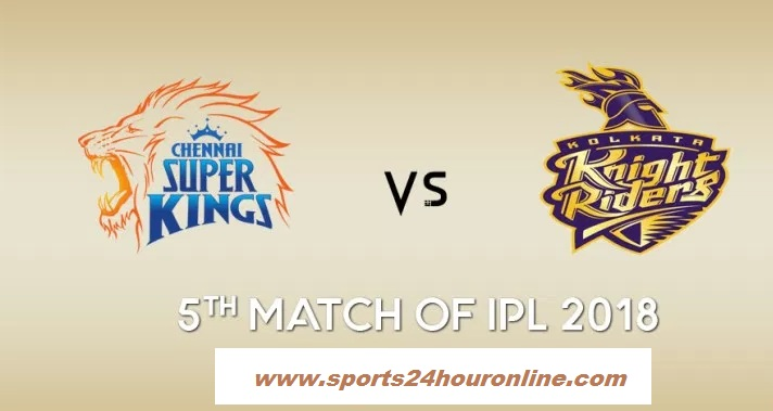 CSK vs KKR Live Streaming 5th Match IPL 2018, TV Channels, Venue, Score