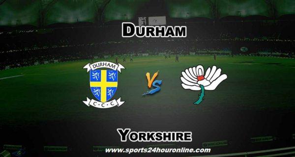 Dur vs Yorks Live Streaming North Group T20 Blast 2018