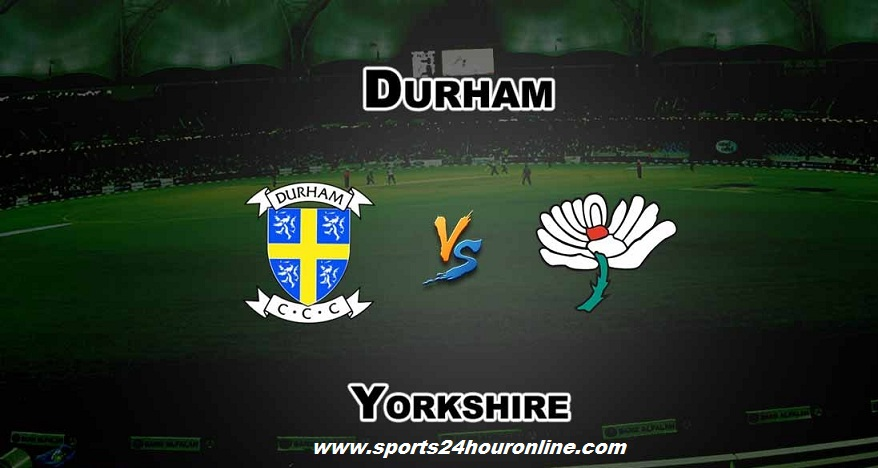 Dur vs Yorks Live Streaming North Group T20 Blast 2018