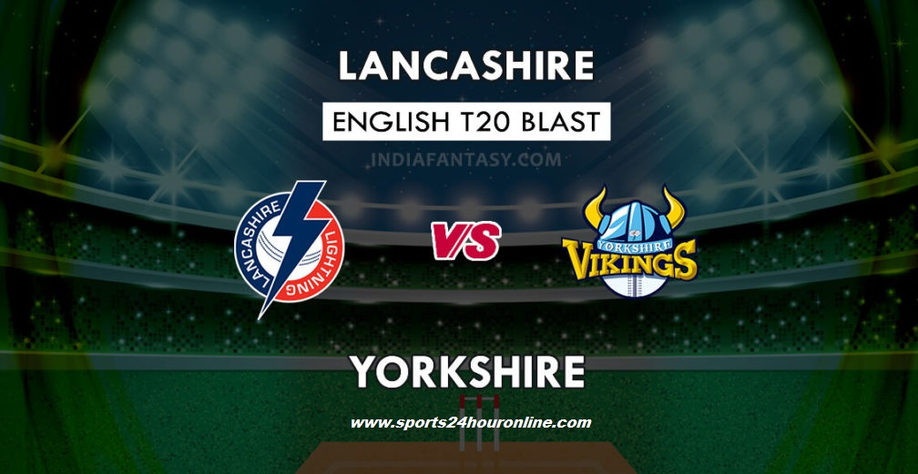 Lancs vs Yorks Live Streaming North Group T20 Blast 2018 Today