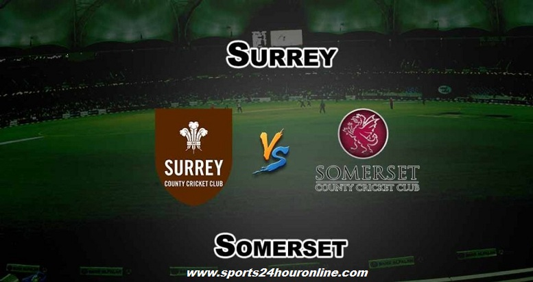 Sur vs Som Live Streaming South Group T20 Blast 2018 - Surrey vs Somerset