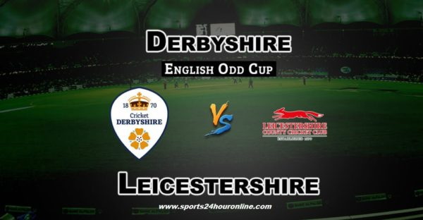 Derby vs LEIC Live Streaming North Group T20 Blast 2018 - Derbyshire vs Leicestershire.