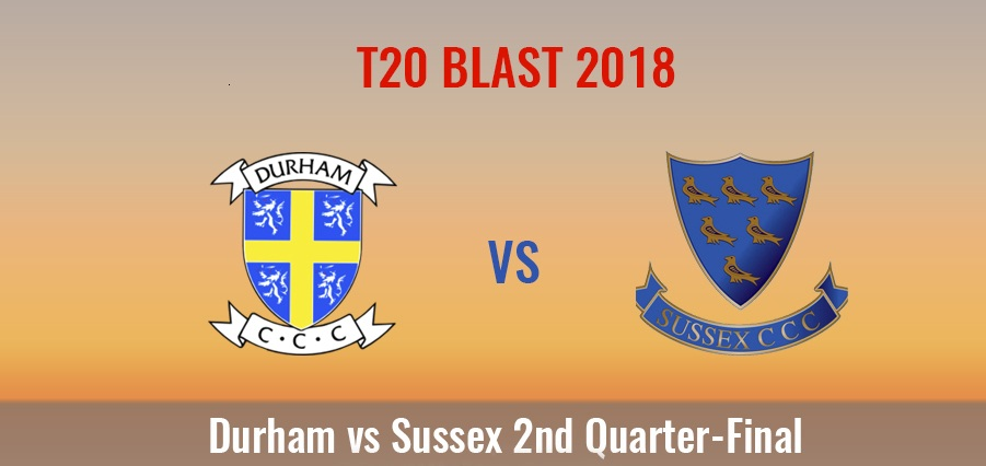 Durham vs Sussex Live Streaming 2nd Quarter Final of T20 Blast 2018