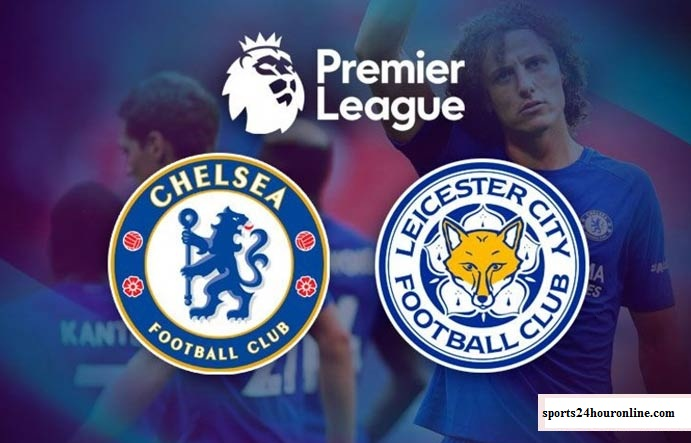 Chelsea vs Leicester City Live Stream of Premier League Football Match Today